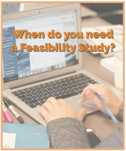 When do you need a feasibility study?