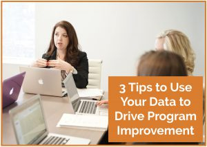 3 Tips to Use Your Data to Drive Program Improvement